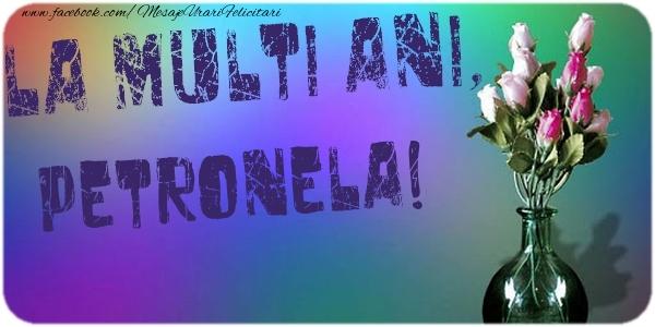 Felicitari de la multi ani - La multi ani, Petronela
