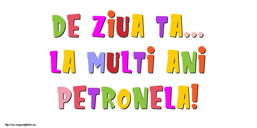 Felicitari de la multi ani - De ziua ta... La multi ani, Petronela!
