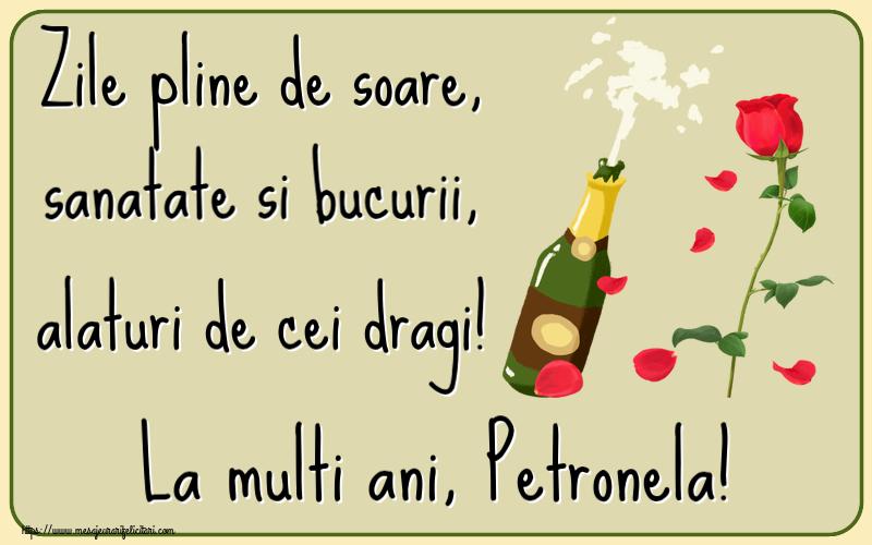 Felicitari de la multi ani - Zile pline de soare, sanatate si bucurii, alaturi de cei dragi! La multi ani, Petronela!