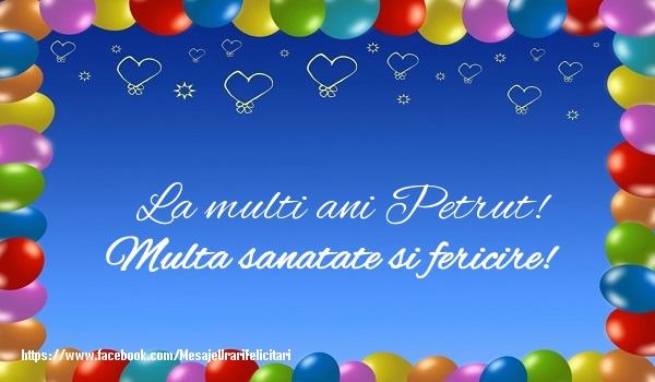 Felicitari de la multi ani - La multi ani Petrut! Multa sanatate si fericire!