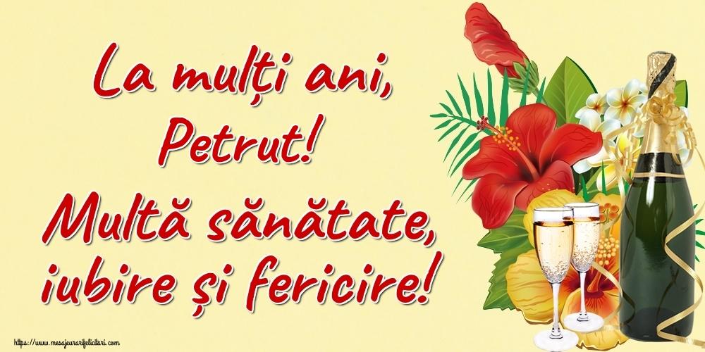 Felicitari de la multi ani - La mulți ani, Petrut! Multă sănătate, iubire și fericire!