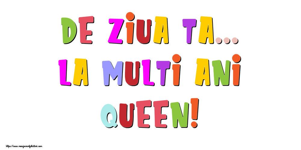Felicitari de la multi ani - De ziua ta... La multi ani, Queen!