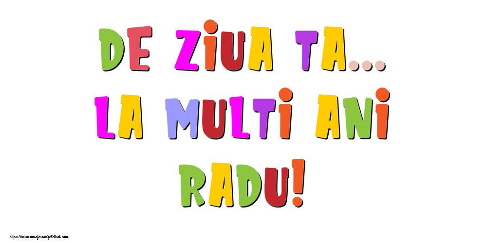 Felicitari de la multi ani - De ziua ta... La multi ani, Radu!