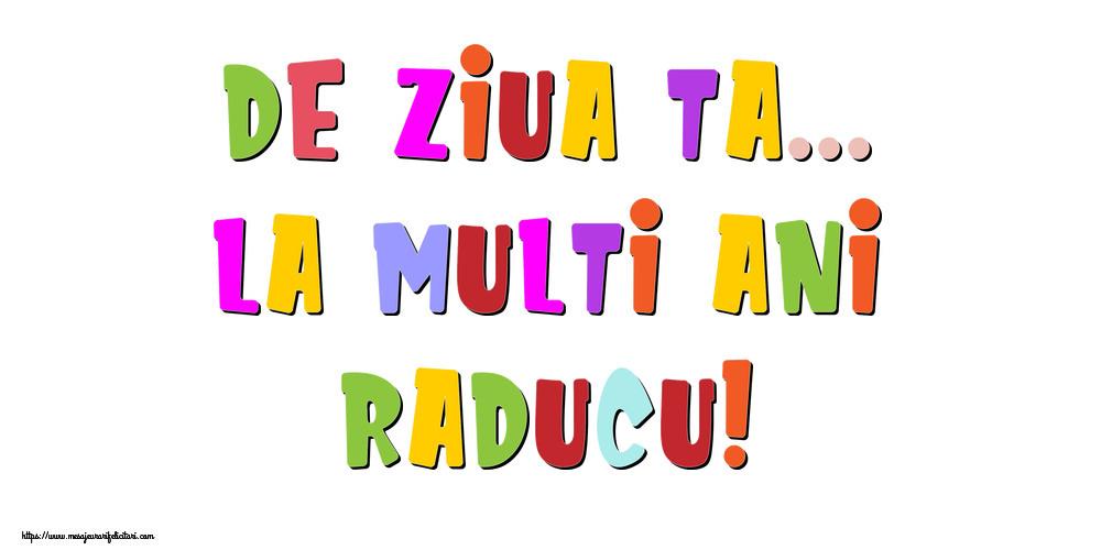 Felicitari de la multi ani - De ziua ta... La multi ani, Raducu!