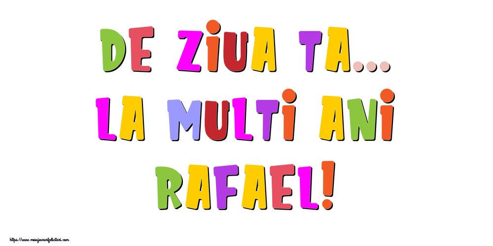 Felicitari de la multi ani - De ziua ta... La multi ani, Rafael!