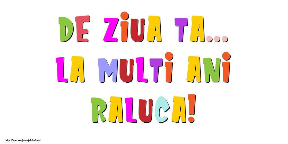 Felicitari de la multi ani - De ziua ta... La multi ani, Raluca!