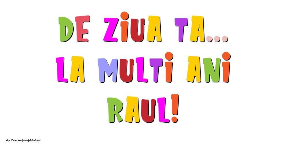 Felicitari de la multi ani - De ziua ta... La multi ani, Raul!