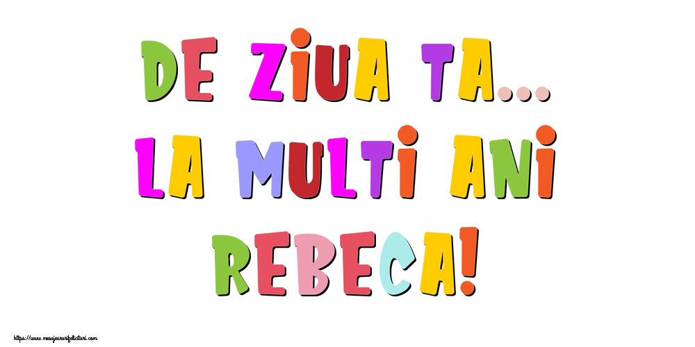 Felicitari de la multi ani - De ziua ta... La multi ani, Rebeca!