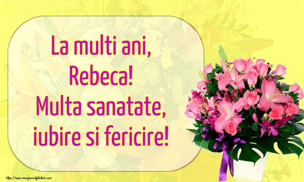Felicitari de la multi ani - La multi ani, Rebeca! Multa sanatate, iubire si fericire!