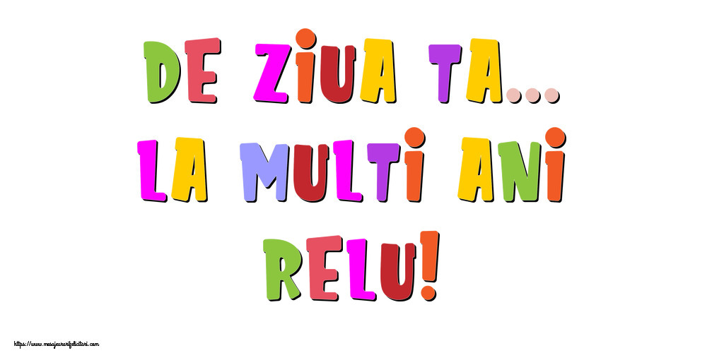 Felicitari de la multi ani - De ziua ta... La multi ani, Relu!