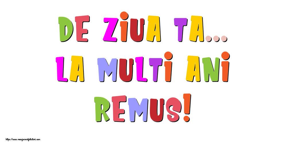 Felicitari de la multi ani - De ziua ta... La multi ani, Remus!