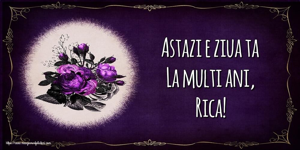 Felicitari de la multi ani - Astazi e ziua ta La multi ani, Rica!