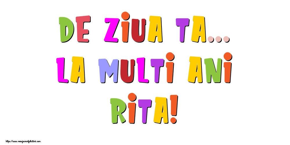 Felicitari de la multi ani - De ziua ta... La multi ani, Rita!