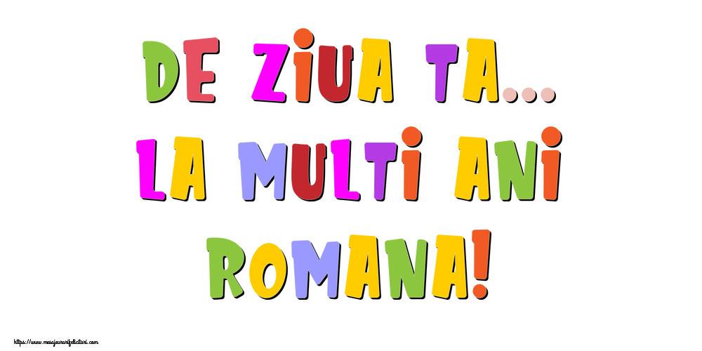 Felicitari de la multi ani - De ziua ta... La multi ani, Romana!