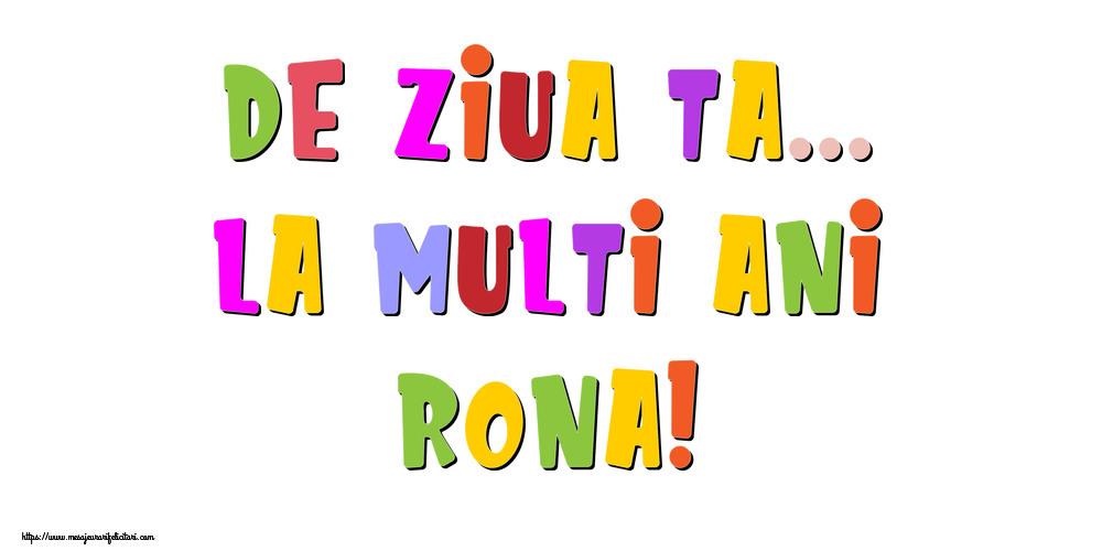 Felicitari de la multi ani - De ziua ta... La multi ani, Rona!