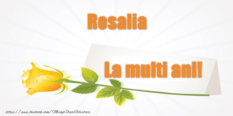 Felicitari de la multi ani - Pentru Rosalia La multi ani!