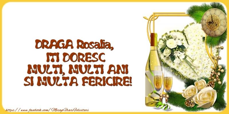 Felicitari de la multi ani - DRAGA Rosalia,  ITI DORESC  MULTI, MULTI ANI SI MULTA FERICIRE!