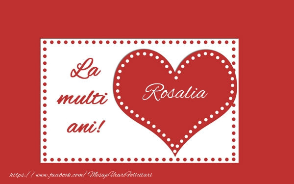 Felicitari de la multi ani - La multi ani Rosalia