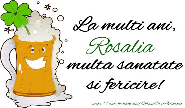 Felicitari de la multi ani - La multi ani Rosalia, multa sanatate si fericire!