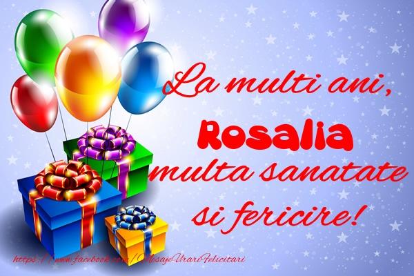 Felicitari de la multi ani - La multi ani, Rosalia multa sanatate si fericire!