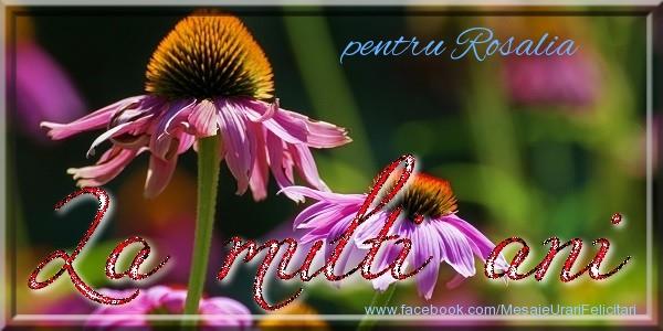 Felicitari de la multi ani - pentru Rosalia La multi ani