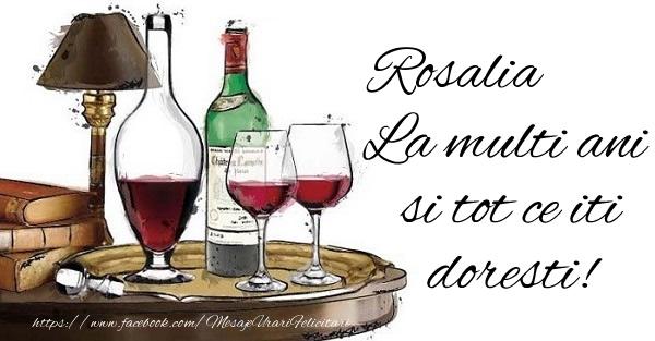 Felicitari de la multi ani - Rosalia La multi ani si tot ce iti doresti!
