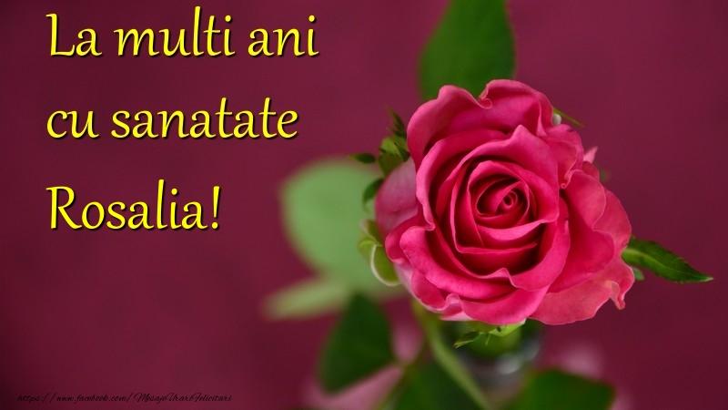 Felicitari de la multi ani - La multi ani cu sanatate Rosalia