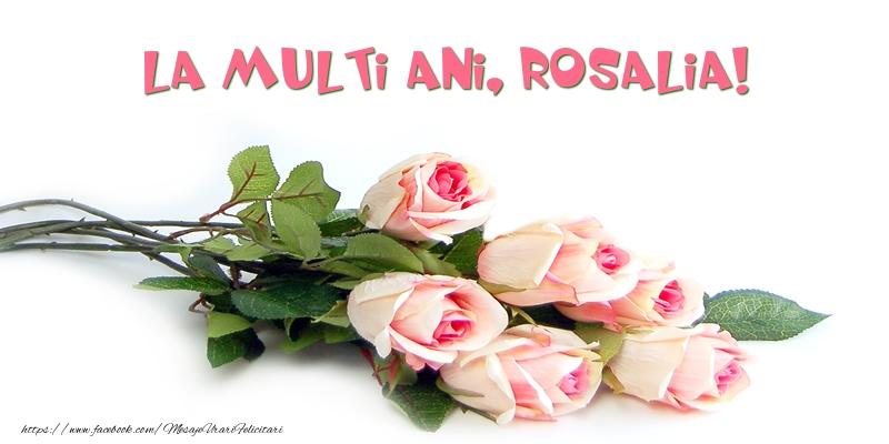 Felicitari de la multi ani - Trandafiri: La multi ani, Rosalia!