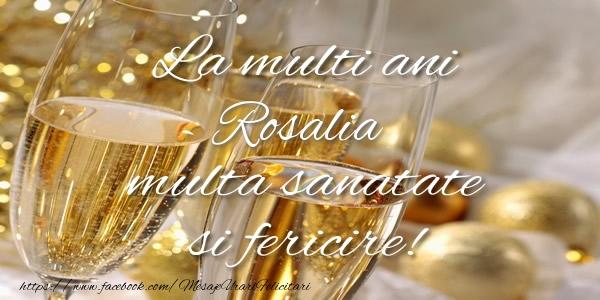 Felicitari de la multi ani - La multi ani Rosalia multa sanatate si fericire!