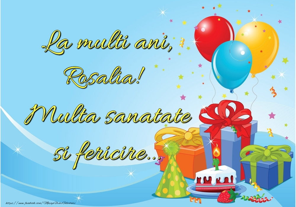 Felicitari de la multi ani - La mulți ani, Rosalia! Multă sănătate și fericire...