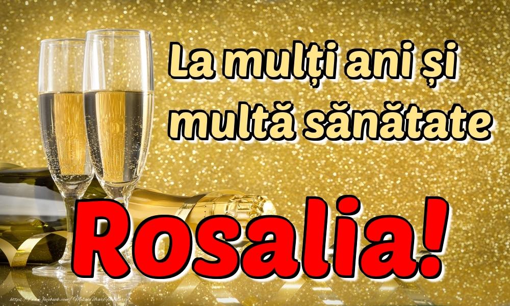 Felicitari de la multi ani - La mulți ani multă sănătate Rosalia!