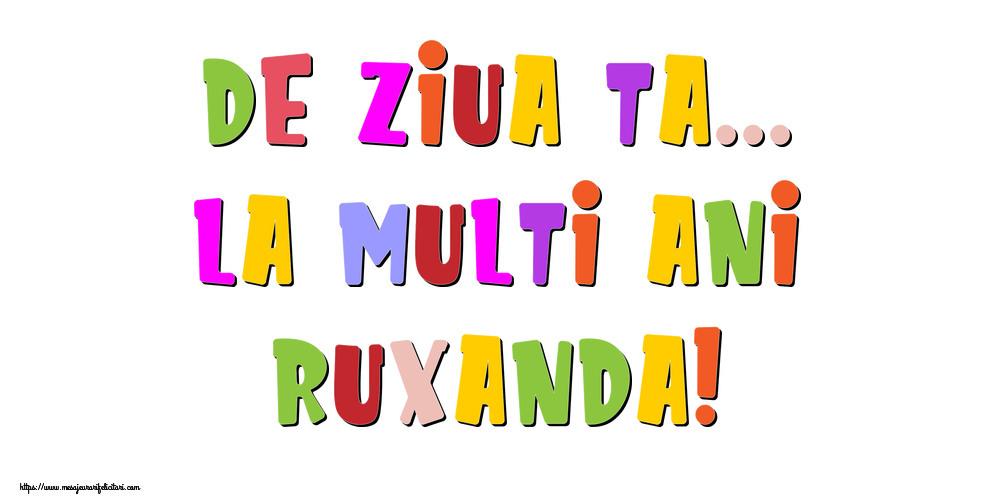 Felicitari de la multi ani - De ziua ta... La multi ani, Ruxanda!