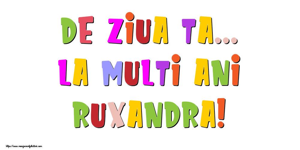 Felicitari de la multi ani - De ziua ta... La multi ani, Ruxandra!