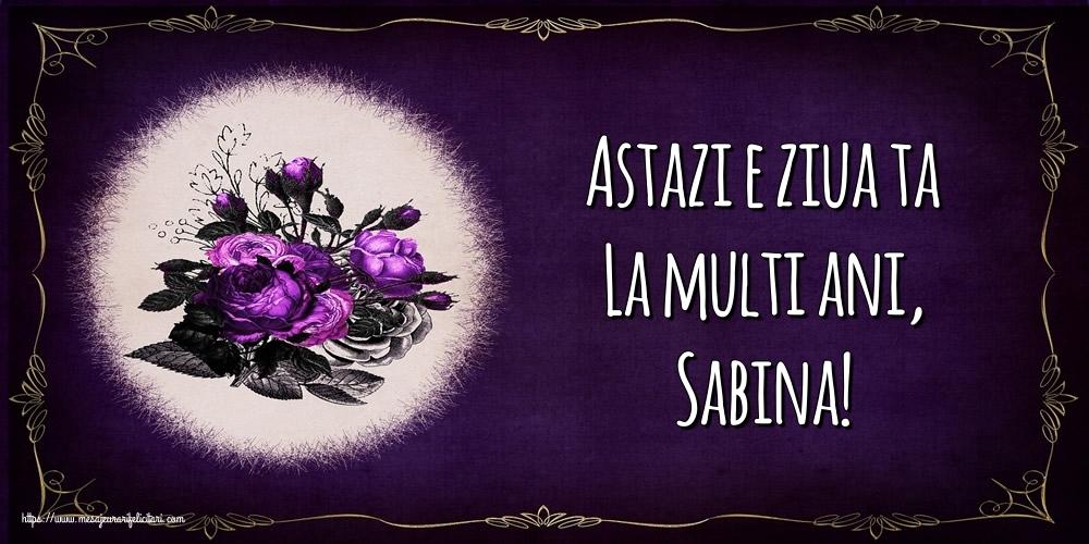 Felicitari de la multi ani - Astazi e ziua ta La multi ani, Sabina!