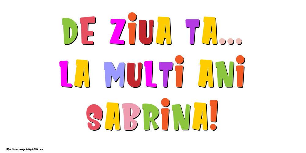 Felicitari de la multi ani - De ziua ta... La multi ani, Sabrina!