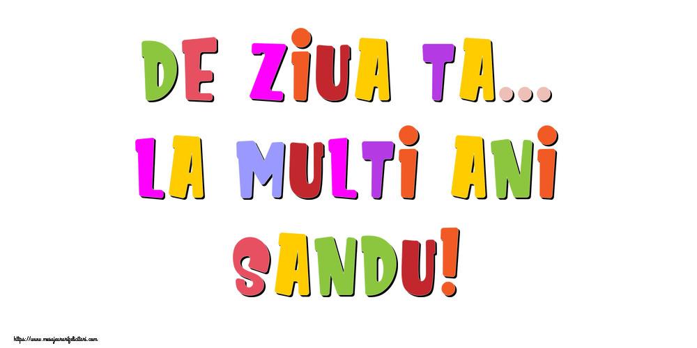 Felicitari de la multi ani - De ziua ta... La multi ani, Sandu!