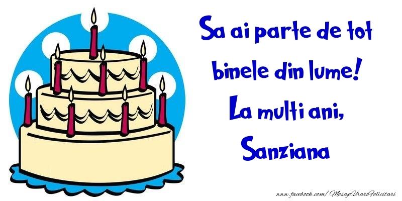 Felicitari de la multi ani - Sa ai parte de tot binele din lume! La multi ani, Sanziana