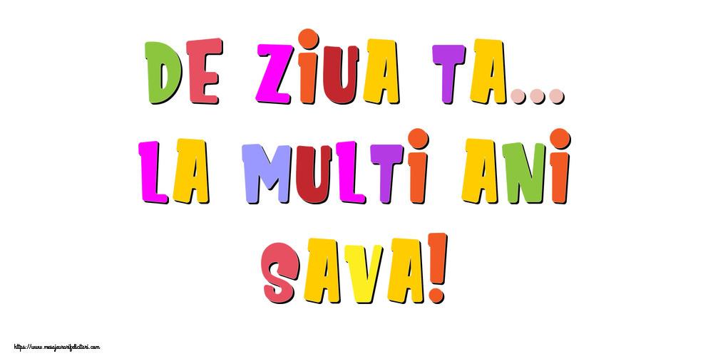 Felicitari de la multi ani - De ziua ta... La multi ani, Sava!