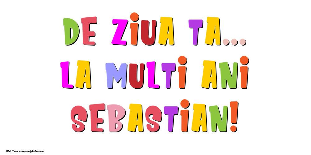 Felicitari de la multi ani - De ziua ta... La multi ani, Sebastian!
