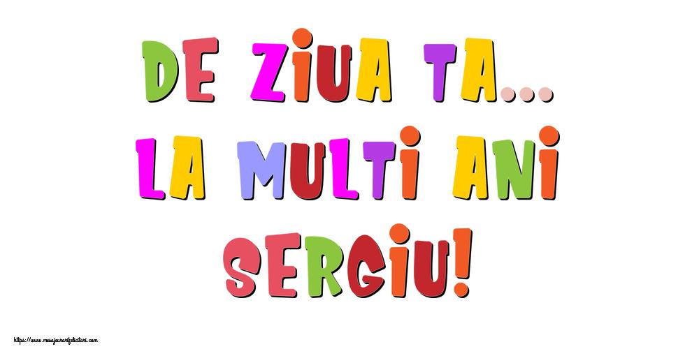 Felicitari de la multi ani - De ziua ta... La multi ani, Sergiu!