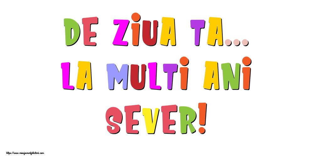 Felicitari de la multi ani - De ziua ta... La multi ani, Sever!