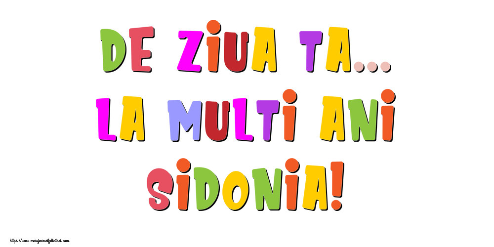 Felicitari de la multi ani - De ziua ta... La multi ani, Sidonia!