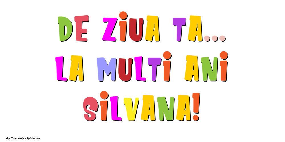 Felicitari de la multi ani - De ziua ta... La multi ani, Silvana!