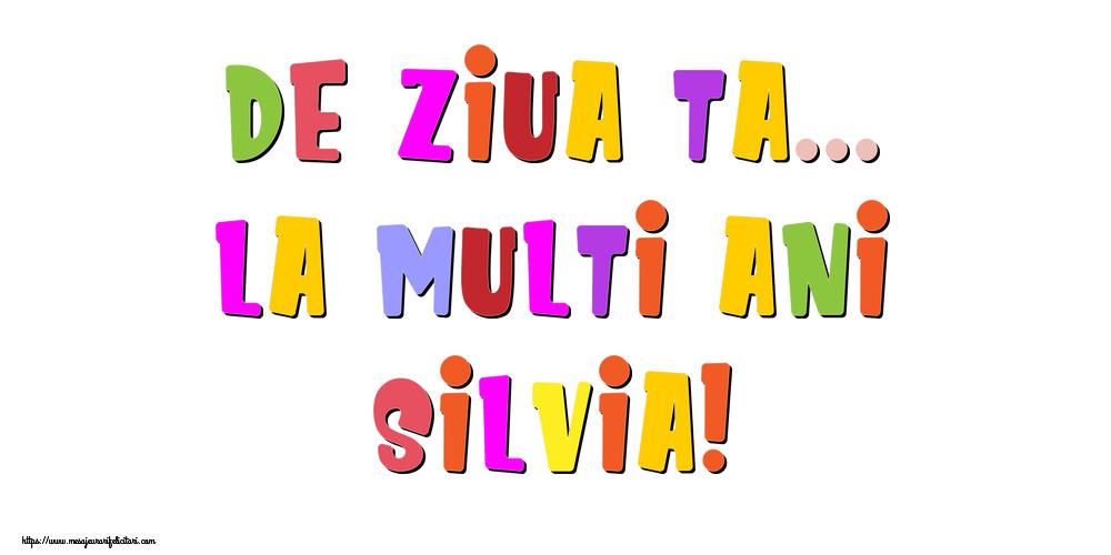 Felicitari de la multi ani - De ziua ta... La multi ani, Silvia!