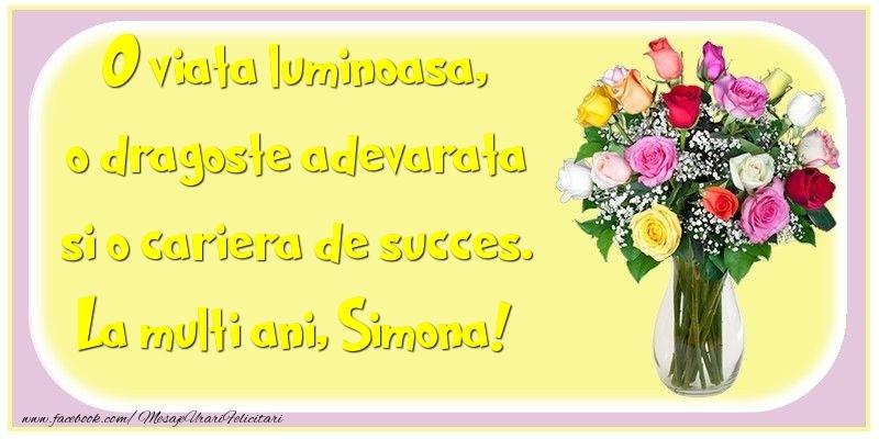 Felicitari de la multi ani - O viata luminoasa, o dragoste adevarata si o cariera de succes. Simona