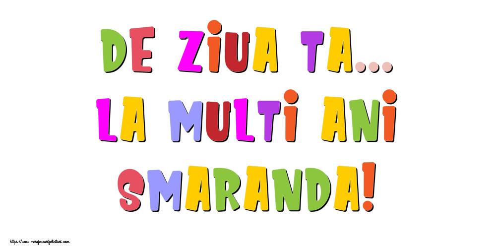 Felicitari de la multi ani - De ziua ta... La multi ani, Smaranda!