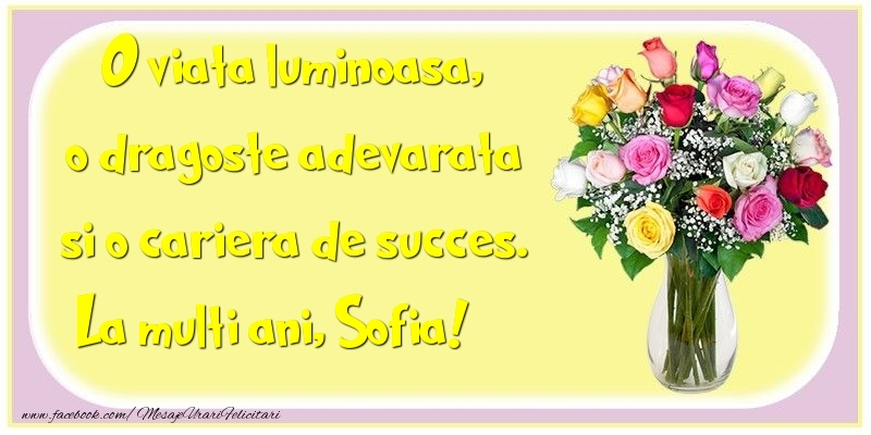 Felicitari de la multi ani - O viata luminoasa, o dragoste adevarata si o cariera de succes. Sofia
