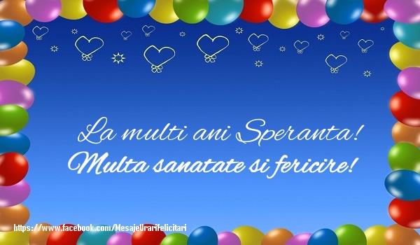Felicitari de la multi ani - La multi ani Speranta! Multa sanatate si fericire!
