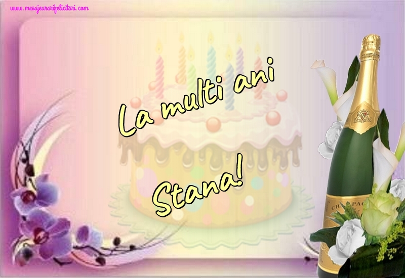 Felicitari de la multi ani - La multi ani Stana!