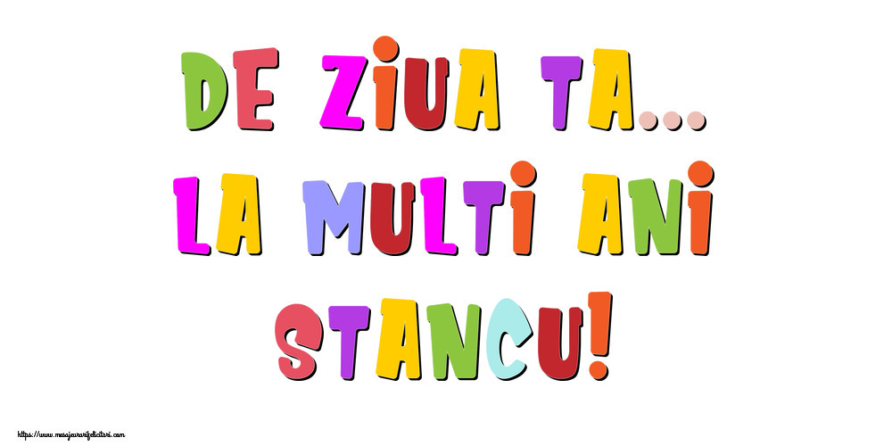 Felicitari de la multi ani - De ziua ta... La multi ani, Stancu!